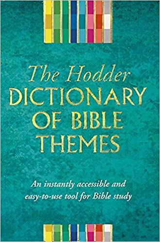 The Hodder dictionary of Bible themes: Martin H  Manser