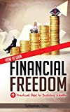 Financial Freedom: 4 Practical Steps to Building Wealth, Starting a Side Business, and Gaining Financial Independence
