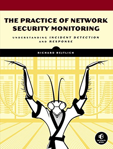 The Practice Of Network Security Monitoring  Understanding Incident Detection And Response