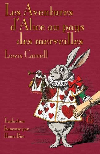 Les Aventures d'Alice au pays des merveilles: Alice's Adventures in Wonderland in French (French Edition)