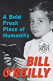 A Bold Fresh Piece of Humanity, Bill O'Reilly, 073932800X