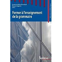 Former à l'enseignement de la grammaire (Éducation et didactiques) (French Edition)