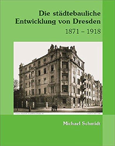Die städtebauliche Entwicklung von Dresden 1871-1918