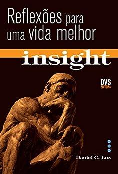 Insight - Reflexões para uma vida melhor por [Luz, Daniel C.]