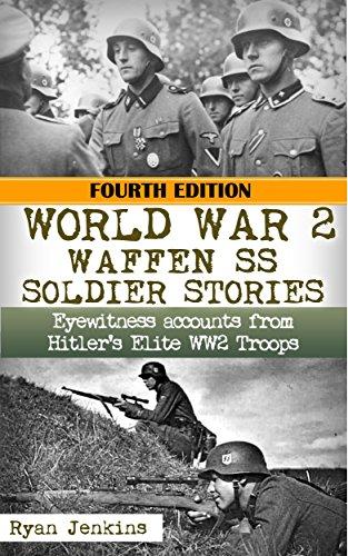 World War 2: Waffen SS Soldier Stories: Eyewitness Accounts of Hitler's Elite Troops (Waffen Ss Best Soldiers)