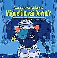 O Gato Miguelito Vai Dormir: Livro infantil, educação, bebê - 8 anos, histórias e contos (Aventuras do Gato Mi