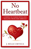 No Heartbeat: Coming to Terms With and Healing From Miscarriage