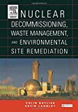 Nuclear Decommissioning, Waste Management, and Environmental Site Remediation 9780750677448