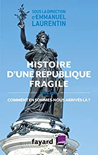 Histoire d'une République fragile : 1905-2015, comment en sommes-nous arrivés là ?, Laurentin, Emmanuel (Ed.)