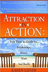 Attraction in Action: Your How to Guide to Relationships, Money, Work and Health
