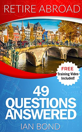Retire Abroad: 49 Questions Answered (My Retirement Rehab Book 1)