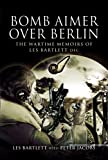 Bomb Aimer over Berlin, Les Bartlett, 184415596X