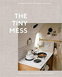 Amazon com: The Tiny Mess: Recipes and Stories from Small Kitchens