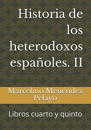 Historia de los heterodoxos españoles. II: Libros cuarto y quinto (Spanish Edition) [Marcelino Menendez Pelayo] (Tapa Blanda)
