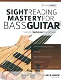 Sight Reading Mastery For Bass Guitar: Learn To Read Music The Right Way