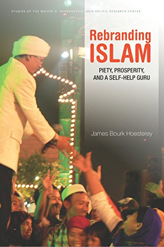 Rebranding Islam: Piety, Prosperity, and a Self-Help Guru (Studies of the Walter H. Shorenstein Asia-Pacific Research Center)