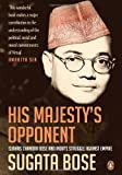 img - for His Majesty's Opponent: Subhas Chandra Bose And India's Struggle Against Empire book / textbook / text book