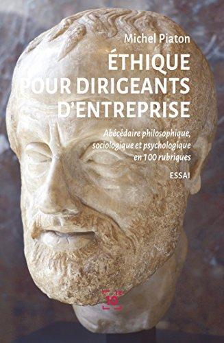 Éthique pour dirigeants d'entreprise: Abécédaire philosophique, sociologique et psychologique en 100 rubriques