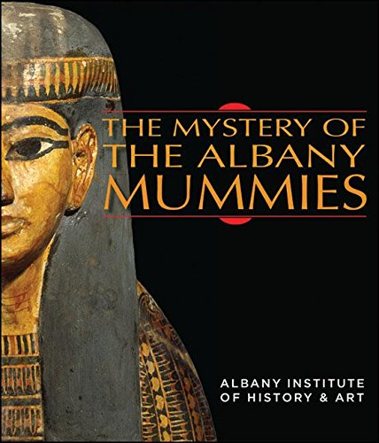 Read Online The Mystery of the Albany Mummies (Albany Institute of History and Art) pdf epub