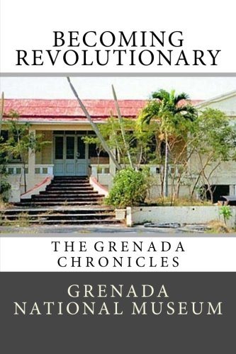 Becoming Revolutionary: The Grenada Chronicles (Volume 1)