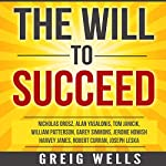 The Will to Succeed: 10 Motivational Principles for Success in Business | Jerome Homish,Robert Curran,Tom Janicik,William Patterson,Greig Wells,Nicholas Orosz,Harvey James,Garey Simmons,Alan Yasalonis