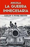 Angola, la guerra innecesaria (Spanish Edition)