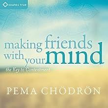 Making Friends with Your Mind: The Key to Contentment Speech by Pema Chödrön Narrated by Pema Chödrön