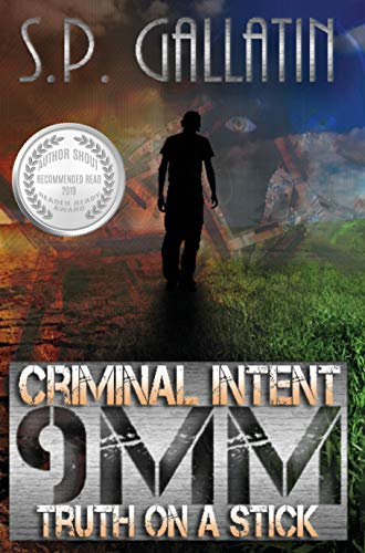 Book: Criminal Intent 9 MM Truth On A Stick by S.P. Gallatin