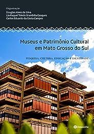 Museus e Patrimônio Cultural em Mato Grosso do Sul: Pesquisa, cultura, educaçã e identidade
