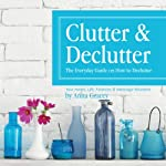 Clutter and Declutter: The Everyday Guide on How to Declutter: Your Home, Life, Finances, and Marriage Revealed | Anna Gracey