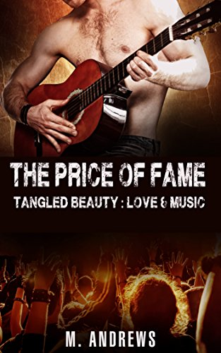 The Price of Fame: Tangled Beauty: Love & Music (A Rock Star Romance Book 1)