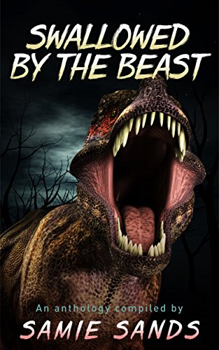 Swallowed by the Beast by [Sands, Samie, Tozer, Robert, Lopez Jr, Arnaldo, Azzura, Carey, Lundgren, June, Puguliese, Anthony, Pacini, Amy, Cambell, Danny, Pinord, Lila, Suscheck Jr, Dave]