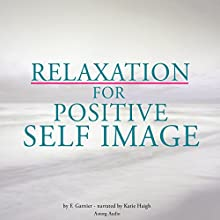 Relaxation for positive self-image Audiobook by Frédéric Garnier Narrated by Katie Haigh