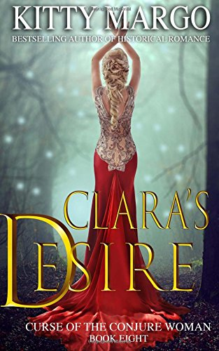 Read Online Clara's Desire (Curse of the Conjure Woman) (Volume 8) pdf