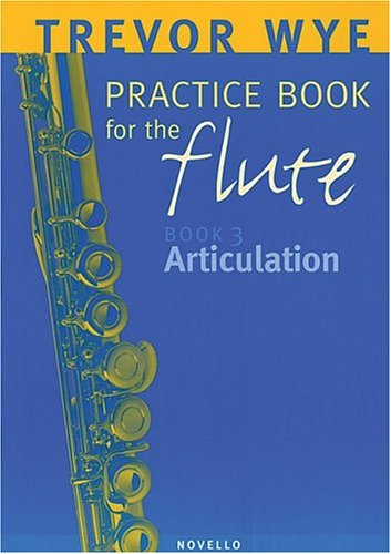 A Trevor Wye Practice Book for the Flute, Vol. 3: Articulation