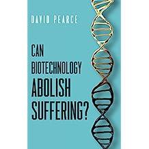 Can Biotechnology Abolish Suffering?