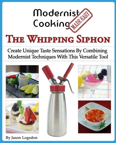 modernist-cooking-made-easy-the-whipping-siphon-create-unique-taste-sensations-by-combining-modernist-techniques-with-this-versatile-tool