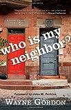 Who Is My Neighbor?, Wayne Gordon, 0830757651