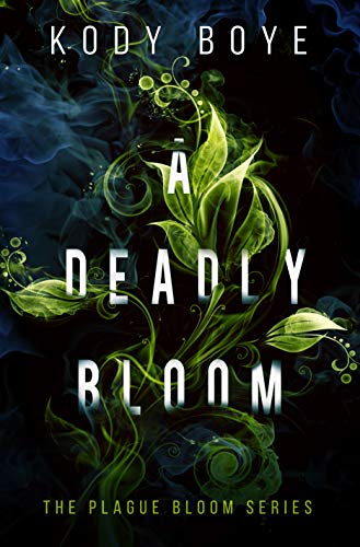 A Deadly Bloom (The Plague Bloom Book 1) by [Boye, Kody]