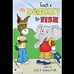 Teach a Donkey to Fish | Scott Smith,Andrea Smith