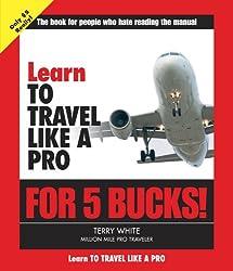 Learn to Travel Like a Pro for 5 Bucks (Learn for 5 Bucks)