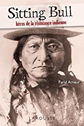 Sitting Bull - héros de la résistance indienne (L'Histoire comme un roman)