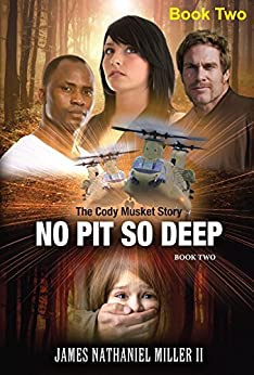 No Pit So Deep: The Cody Musket Story Book 2 by [Miller II, James Nathaniel]