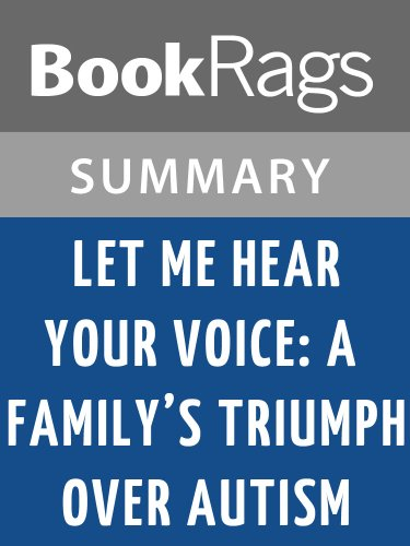 Summary & Study Guide Let Me Hear Your Voice: A Family's Triumph Over Autism by Catherine Maurice