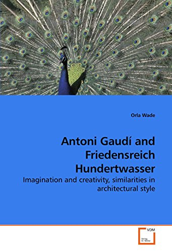 Antoni Gaudí and Friedensreich Hundertwasser: Imagination and creativity, similarities in architectural style