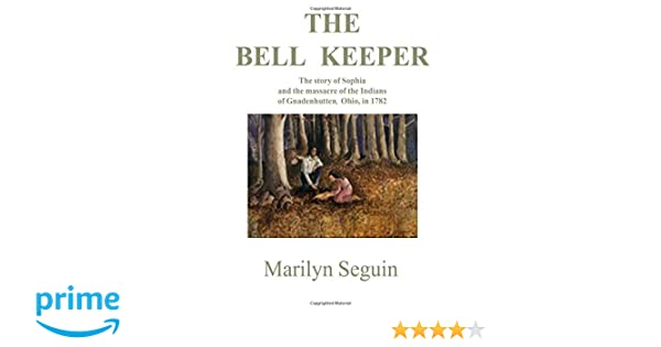 Bell Keeper The Story of Sophia and the Massacre of the Indians at Gnadenhutten Ohio in 1782 Marilyn Weymouth Seguin 9780828320092 Amazon.com Books  sc 1 st  Amazon.com & Bell Keeper: The Story of Sophia and the Massacre of the Indians ...