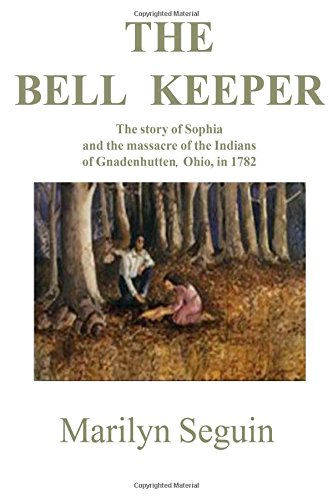 Bell Keeper: The Story of Sophia and the Massacre of the Indians at Gnadenhutten, Ohio, in 1782 pdf epub
