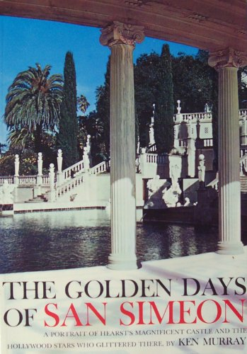 (The Golden Days of San Simeon: A Portrait of Hearst's Magnificent Castle and the Hollywood Stars Who Glittered There)