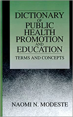 Dictionary of Public Health Promotion and Education: Terms and Concepts