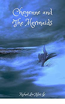Cheyenne and the Mermaids by [Ables, Michael]